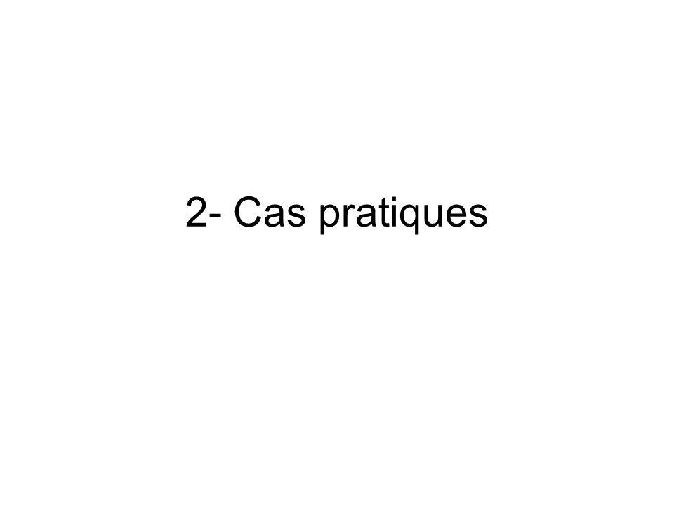 2- Cas pratiques