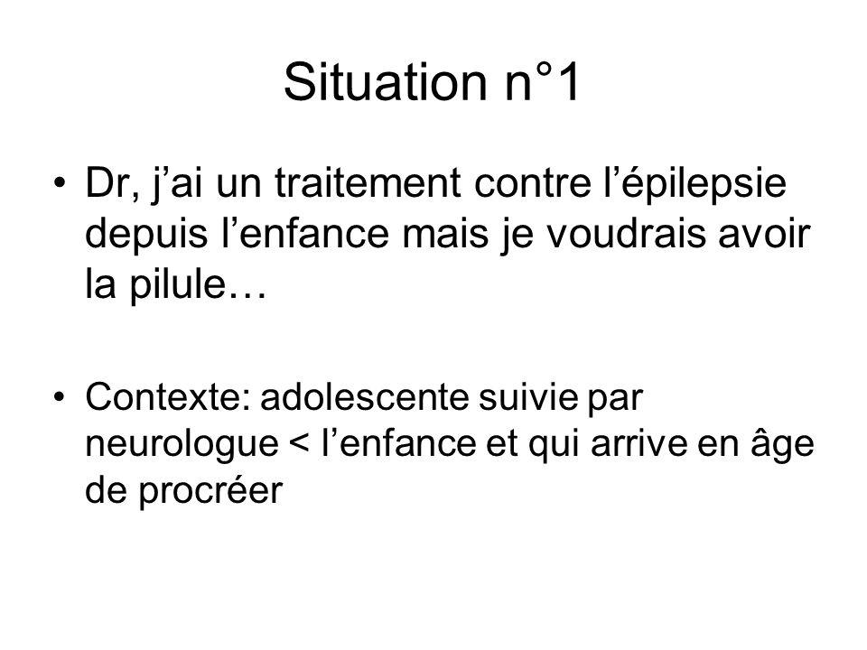 Situation n°1 Dr, j'ai un traitement contre l'épilepsie depuis l'enfance mais je voudrais avoir la pilule…