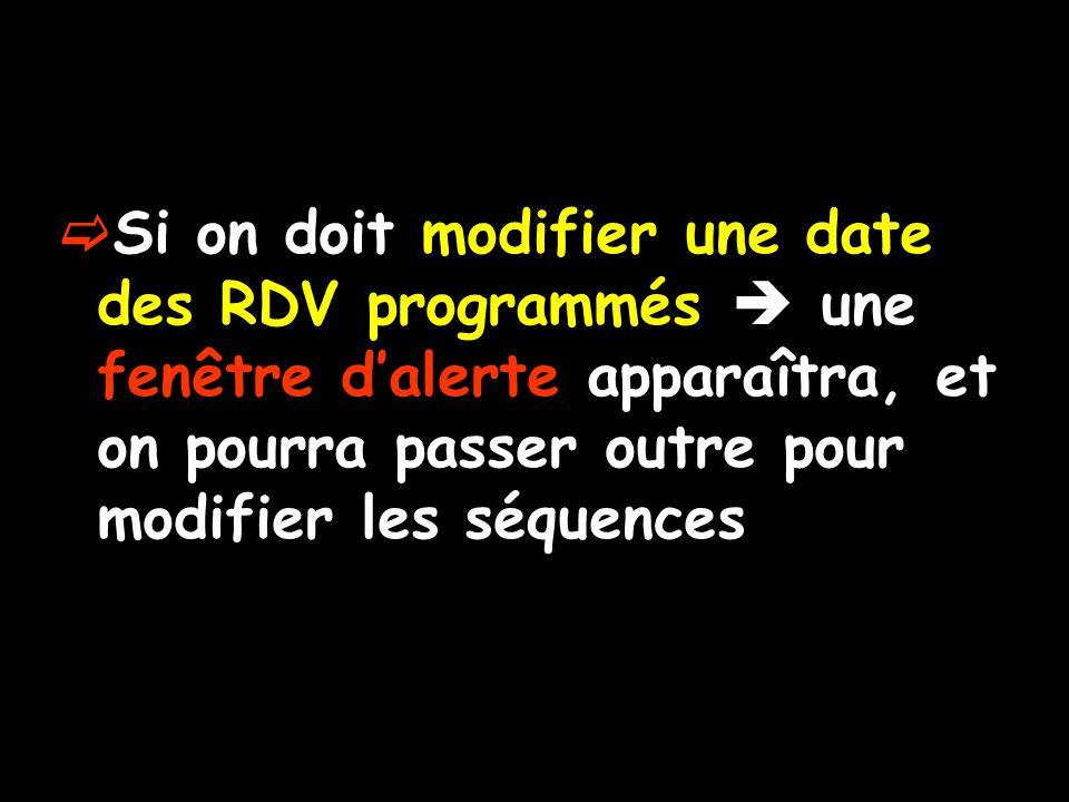 Si on doit modifier une date des RDV programmés  une fenêtre d'alerte apparaîtra, et on pourra passer outre pour modifier les séquences