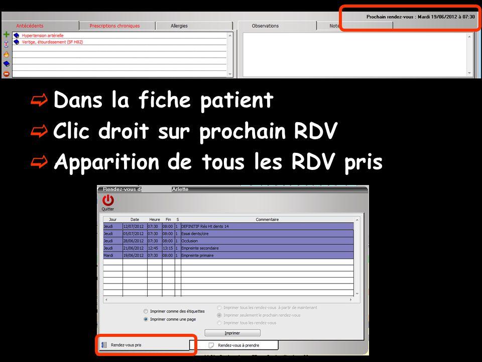 Dans la fiche patient Clic droit sur prochain RDV Apparition de tous les RDV pris