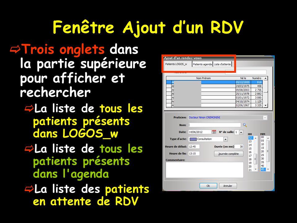 Fenêtre Ajout d'un RDV Trois onglets dans la partie supérieure pour afficher et rechercher. La liste de tous les patients présents dans LOGOS_w.