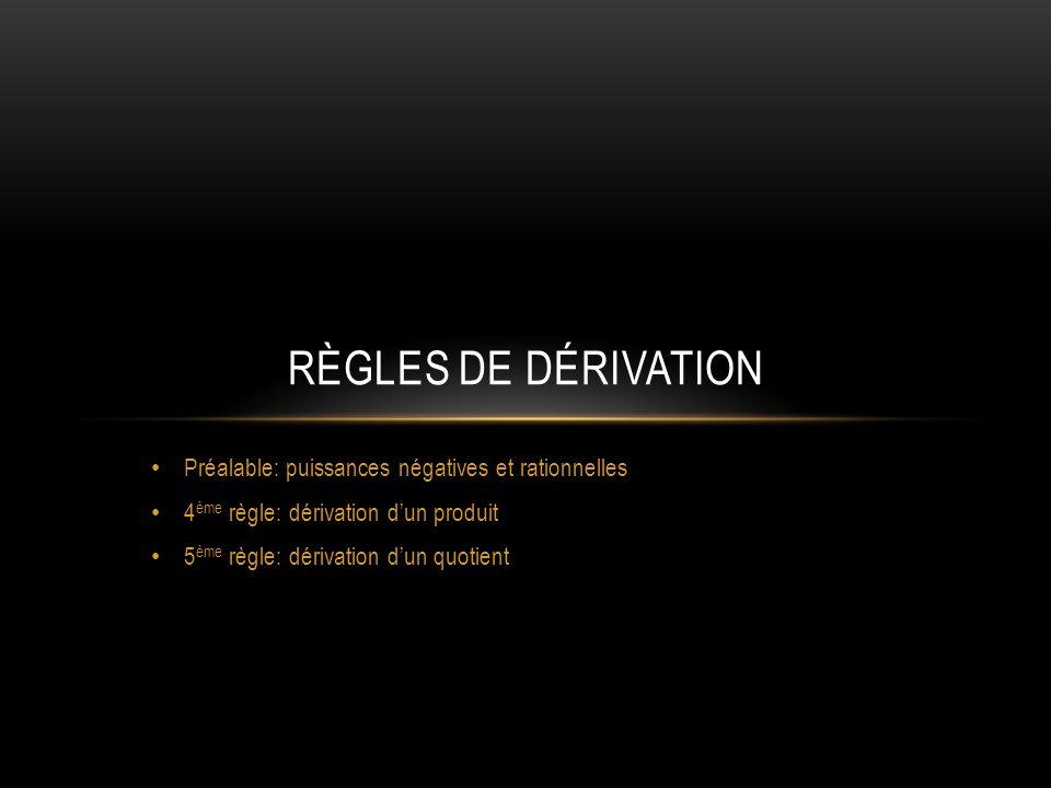 Règles de dérivation Préalable: puissances négatives et rationnelles