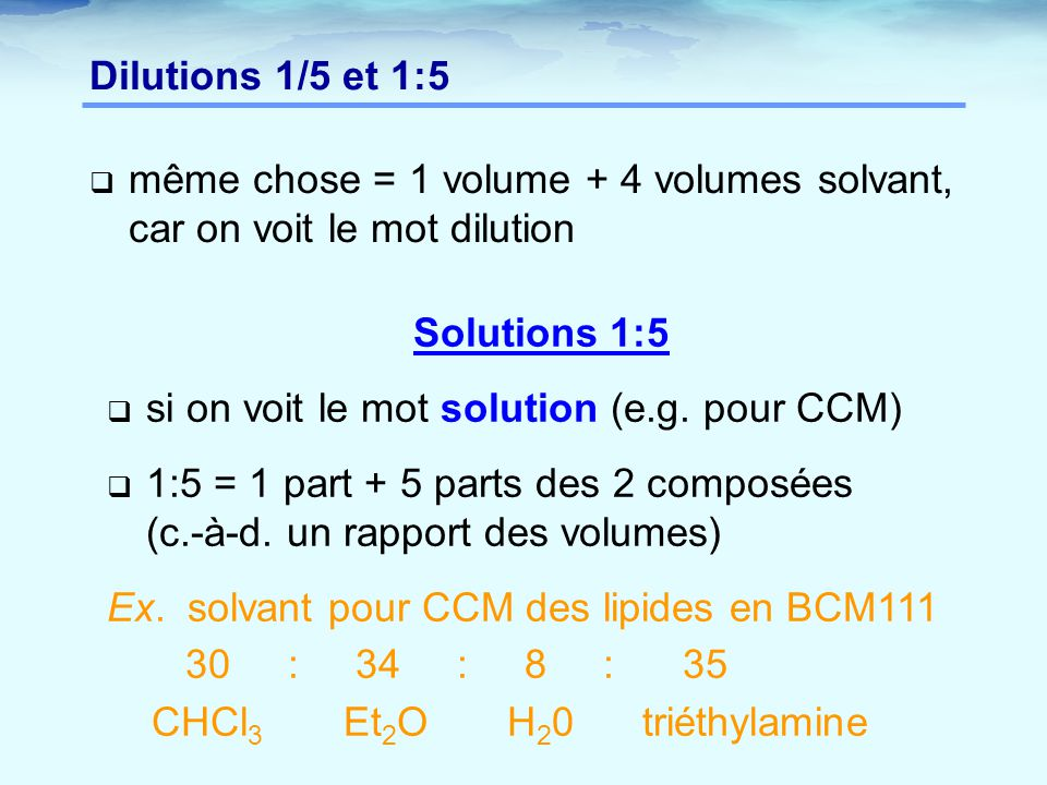 Dilutions 1/5 et 1:5 même chose = 1 volume + 4 volumes solvant, car on voit le mot dilution. Solutions 1:5.