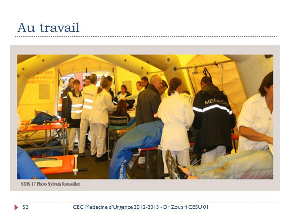 Au travail CEC Médecine d Urgence 2012-2013 - Dr Zouari CESU 01