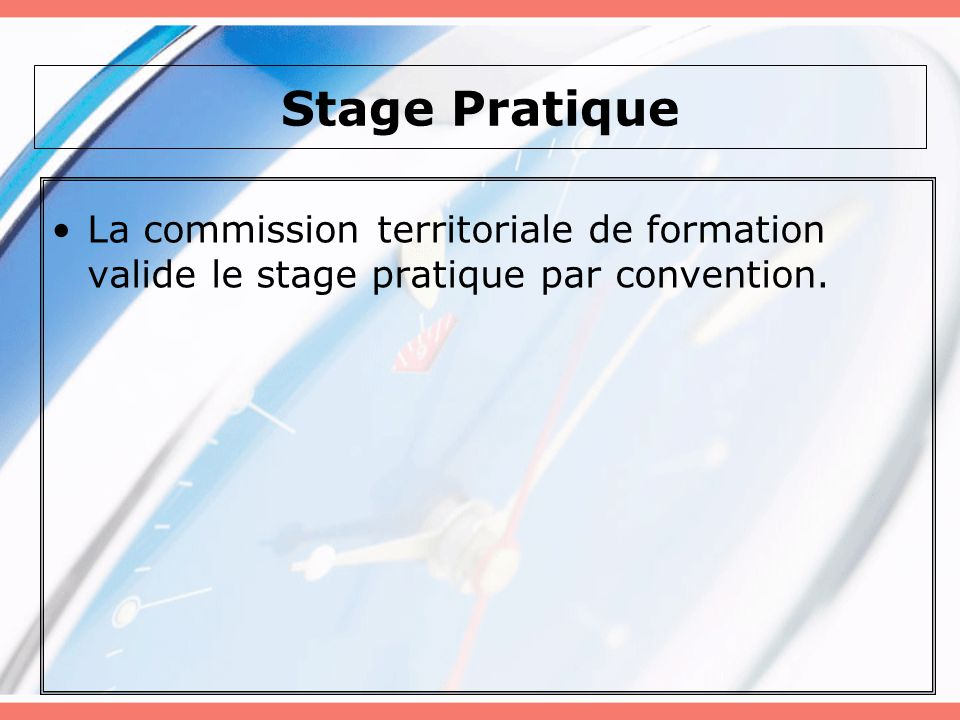 Stage Pratique La commission territoriale de formation valide le stage pratique par convention.