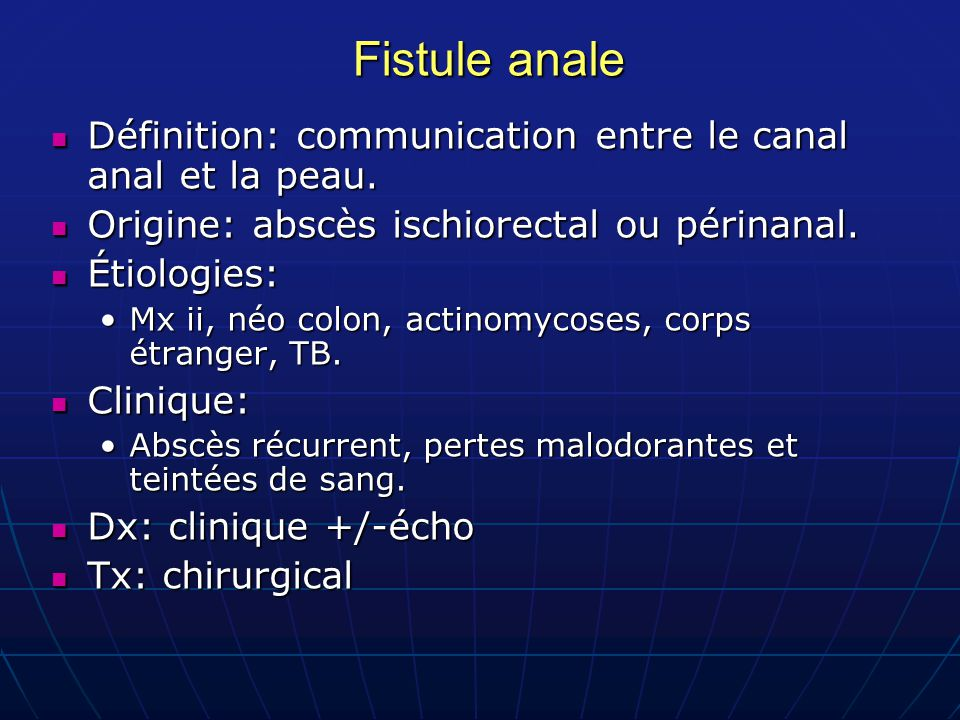 Fistule anale Définition: communication entre le canal anal et la peau. Origine: abscès ischiorectal ou périnanal.