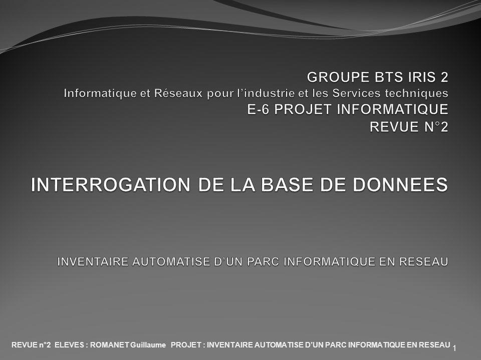 GROUPE BTS IRIS 2 Informatique et Réseaux pour l'industrie et les Services techniques E-6 PROJET INFORMATIQUE REVUE N°2 INTERROGATION DE LA BASE DE DONNEES INVENTAIRE AUTOMATISE D'UN PARC INFORMATIQUE EN RESEAU