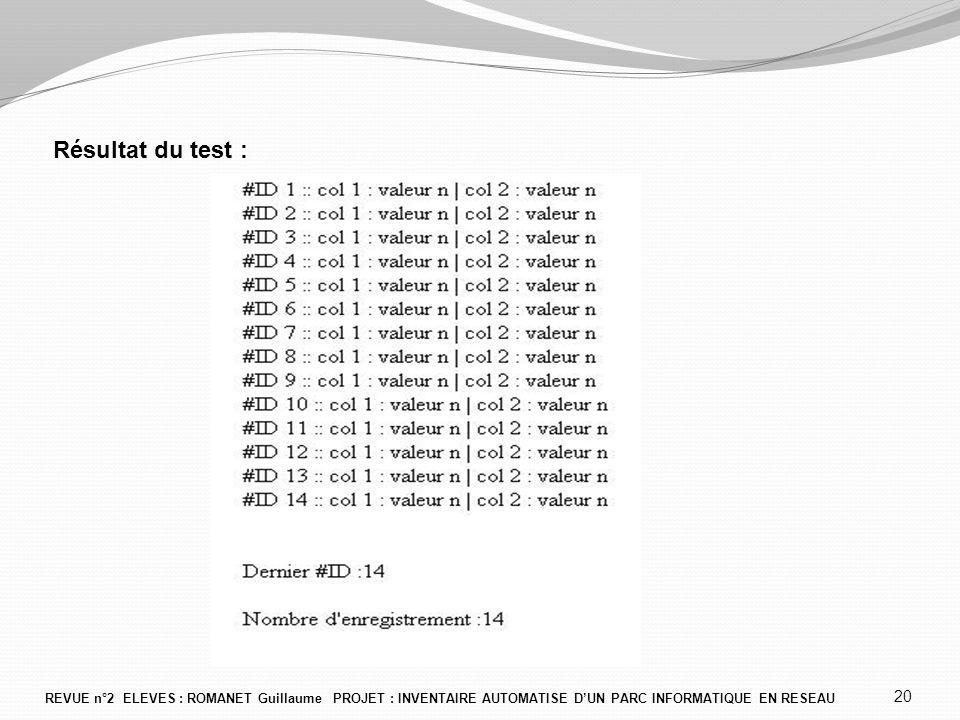 Résultat du test : REVUE n°2 ELEVES : ROMANET Guillaume PROJET : INVENTAIRE AUTOMATISE D'UN PARC INFORMATIQUE EN RESEAU.