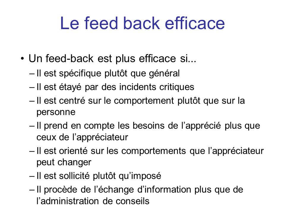 Le feed back efficace Un feed-back est plus efficace si...