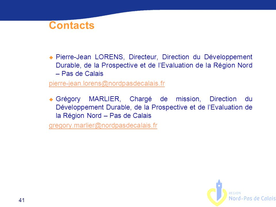 Contacts Pierre-Jean LORENS, Directeur, Direction du Développement Durable, de la Prospective et de l'Evaluation de la Région Nord – Pas de Calais.