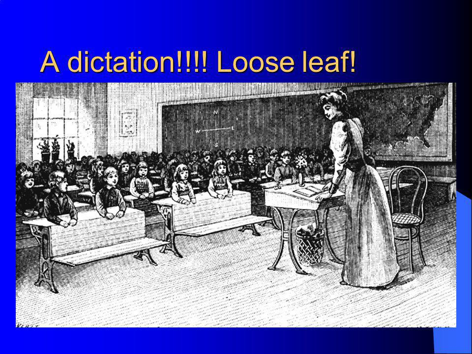 A dictation!!!! Loose leaf!