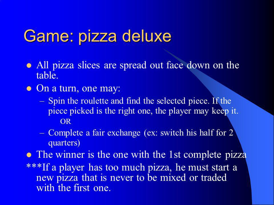 Game: pizza deluxe All pizza slices are spread out face down on the table. On a turn, one may: