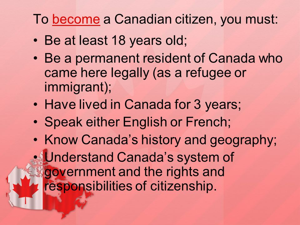 To become a Canadian citizen, you must: