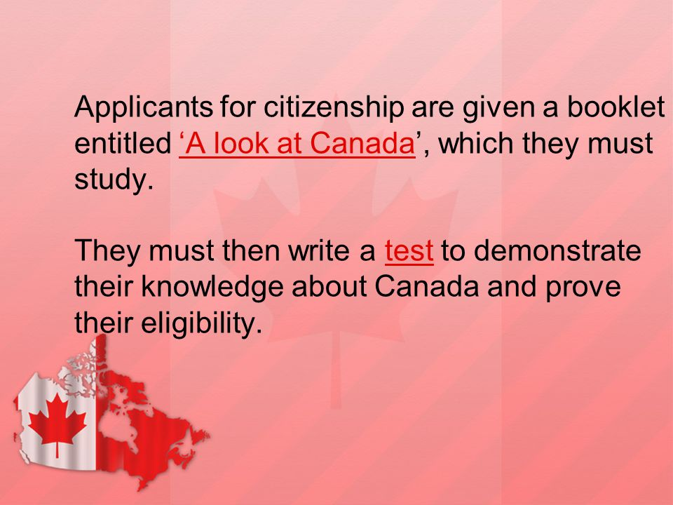 Applicants for citizenship are given a booklet entitled 'A look at Canada', which they must study.