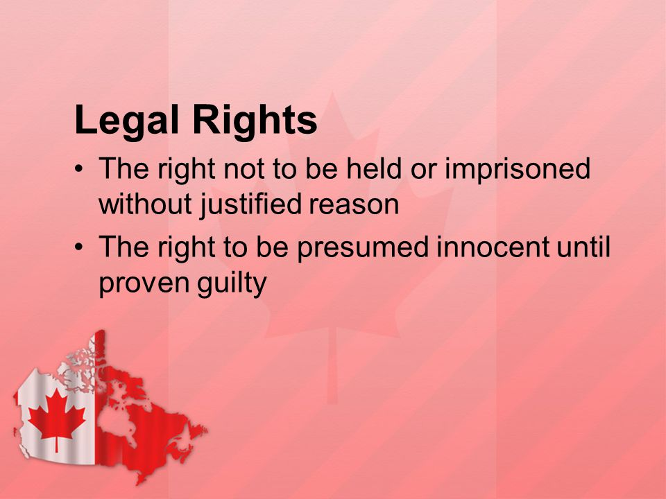 Legal Rights The right not to be held or imprisoned without justified reason.