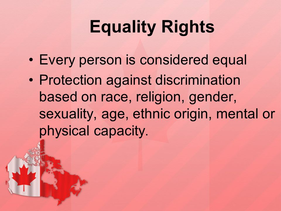 Equality Rights Every person is considered equal
