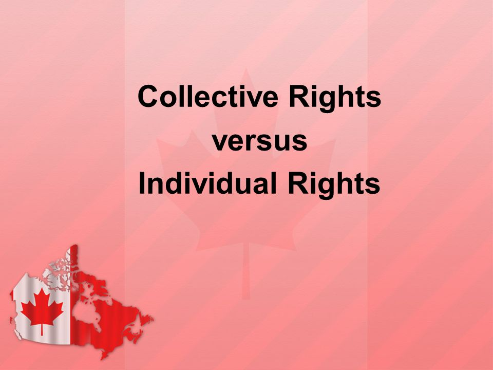Collective Rights versus Individual Rights