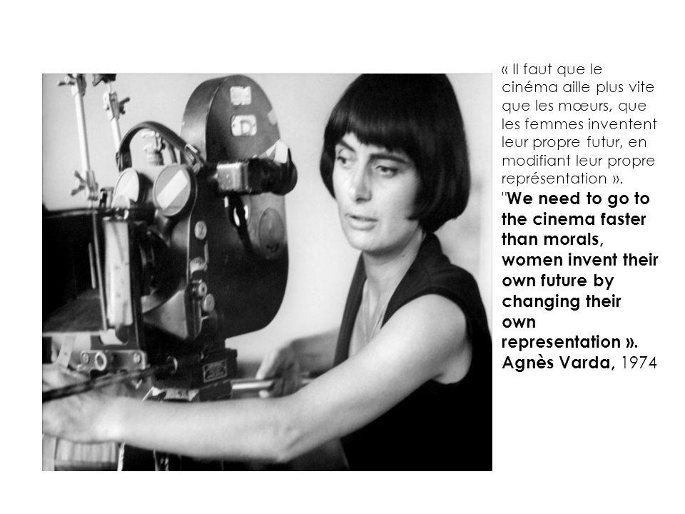 « Il faut que le cinéma aille plus vite que les mœurs, que les femmes inventent leur propre futur, en modifiant leur propre représentation ».