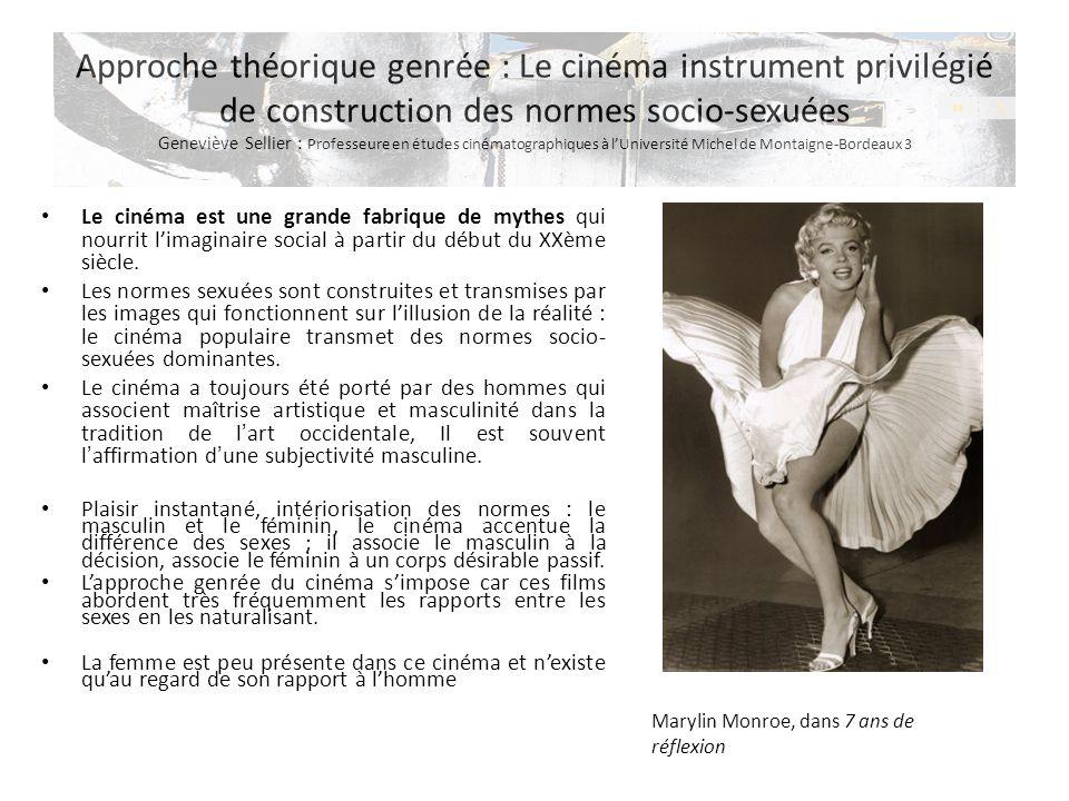 Approche théorique genrée : Le cinéma instrument privilégié de construction des normes socio-sexuées Geneviève Sellier : Professeure en études cinématographiques à l'Université Michel de Montaigne-Bordeaux 3
