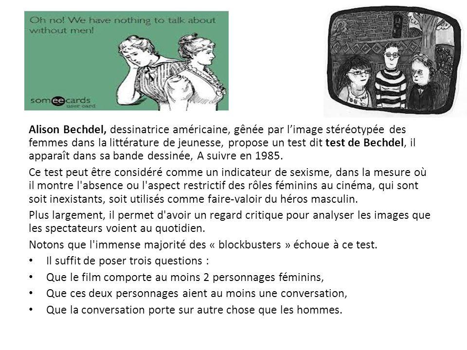 Alison Bechdel, dessinatrice américaine, gênée par l'image stéréotypée des femmes dans la littérature de jeunesse, propose un test dit test de Bechdel, il apparaît dans sa bande dessinée, A suivre en 1985.