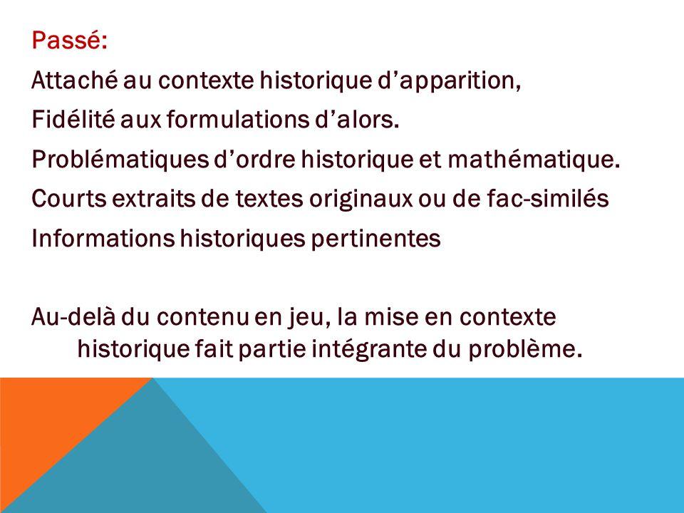 Passé: Attaché au contexte historique d'apparition, Fidélité aux formulations d'alors. Problématiques d'ordre historique et mathématique.