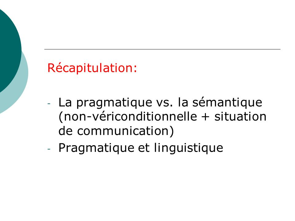 Récapitulation: La pragmatique vs. la sémantique (non-vériconditionnelle + situation de communication)