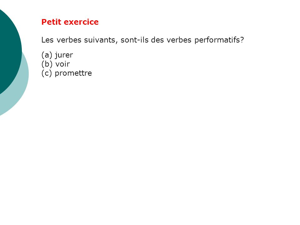 Petit exercice Les verbes suivants, sont-ils des verbes performatifs.