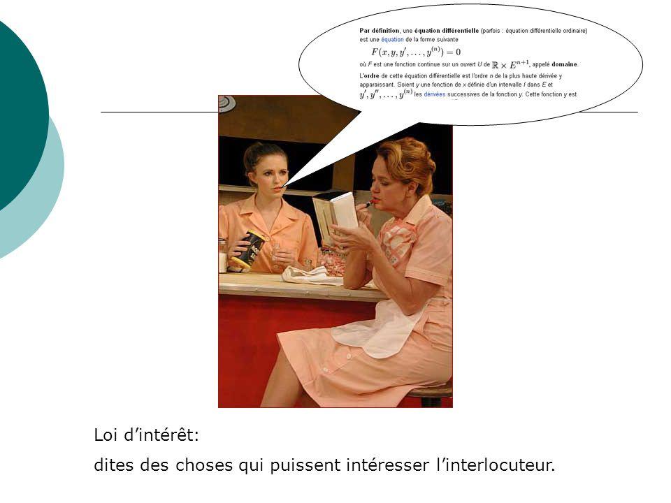Loi d'intérêt: dites des choses qui puissent intéresser l'interlocuteur.