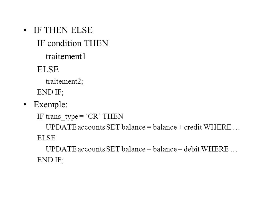 IF THEN ELSE IF condition THEN traitement1 ELSE Exemple: traitement2;