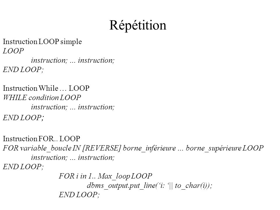 Répétition Instruction LOOP simple LOOP instruction; … instruction;