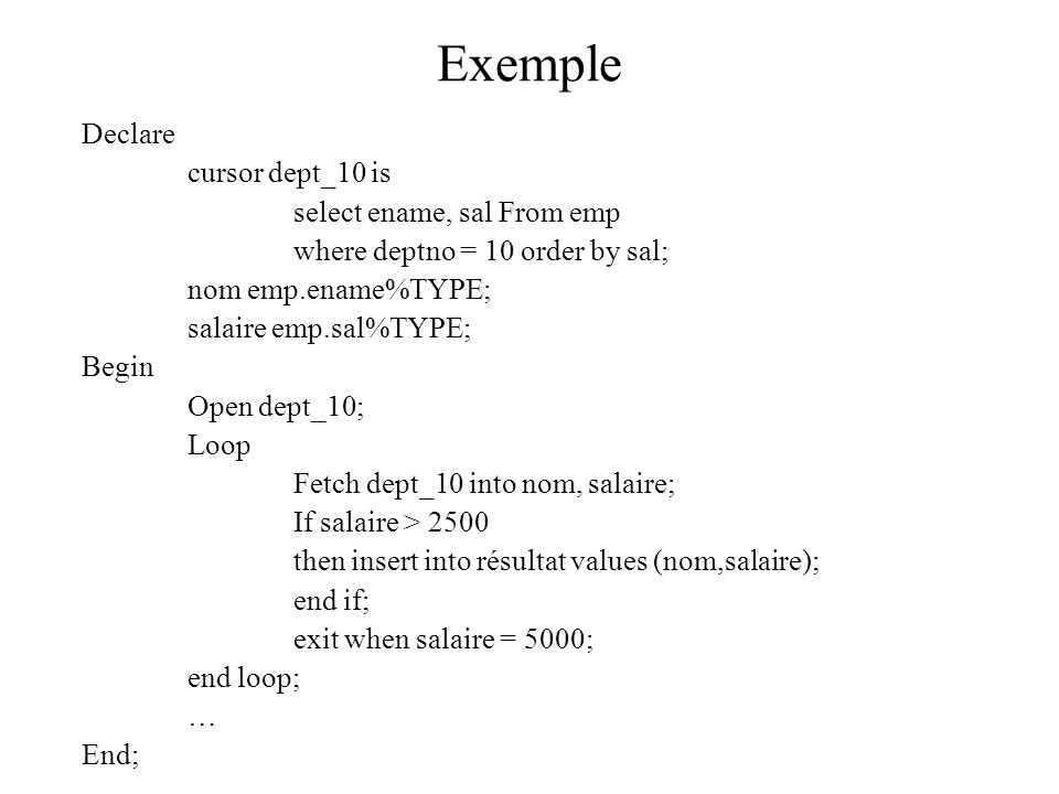Exemple Declare cursor dept_10 is select ename, sal From emp