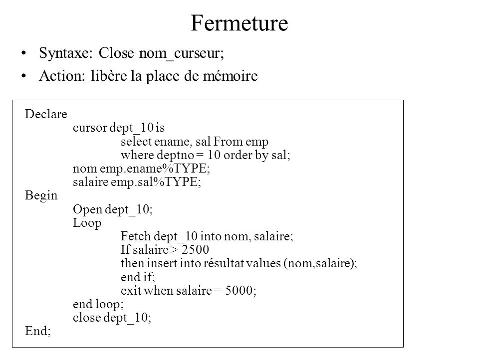 Fermeture Syntaxe: Close nom_curseur;