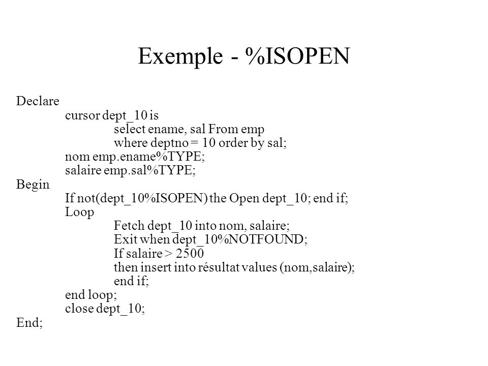 Exemple - %ISOPEN Declare cursor dept_10 is select ename, sal From emp