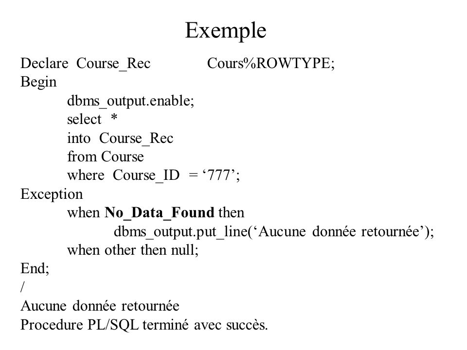 Exemple Declare Course_Rec Cours%ROWTYPE; Begin dbms_output.enable;