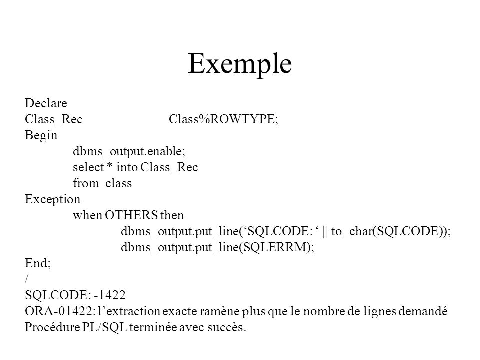 Exemple Declare Class_Rec Class%ROWTYPE; Begin dbms_output.enable;