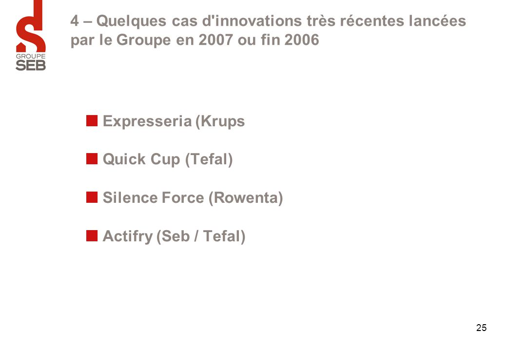4 – Quelques cas d innovations très récentes lancées par le Groupe en 2007 ou fin 2006