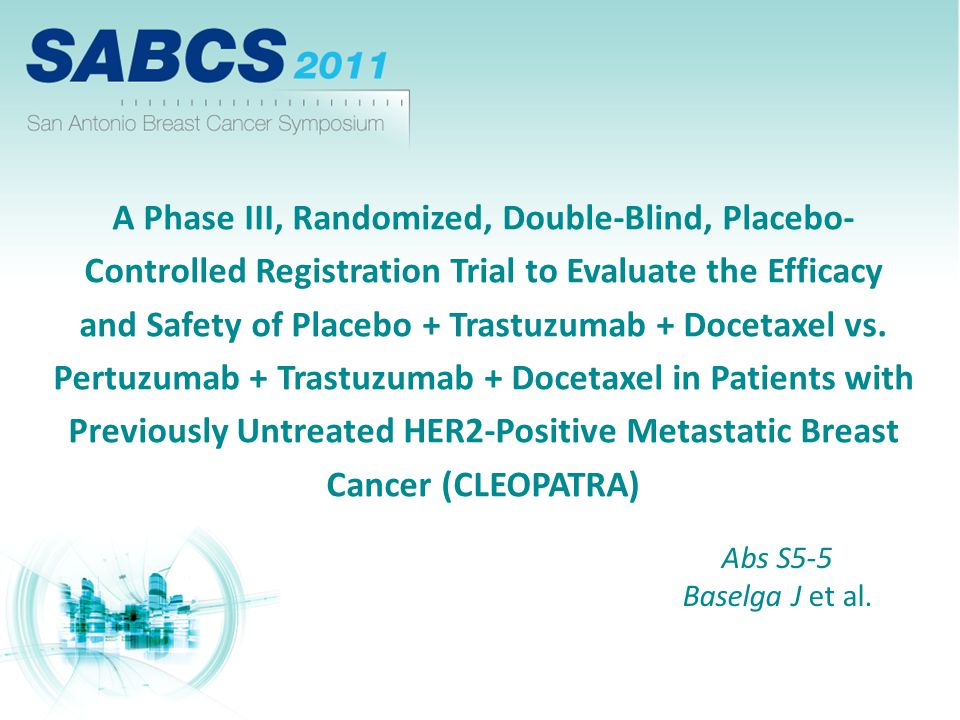 A Phase III, Randomized, Double-Blind, Placebo- Controlled Registration Trial to Evaluate the Efficacy and Safety of Placebo + Trastuzumab + Docetaxel vs. Pertuzumab + Trastuzumab + Docetaxel in Patients with Previously Untreated HER2-Positive Metastatic Breast Cancer (CLEOPATRA)
