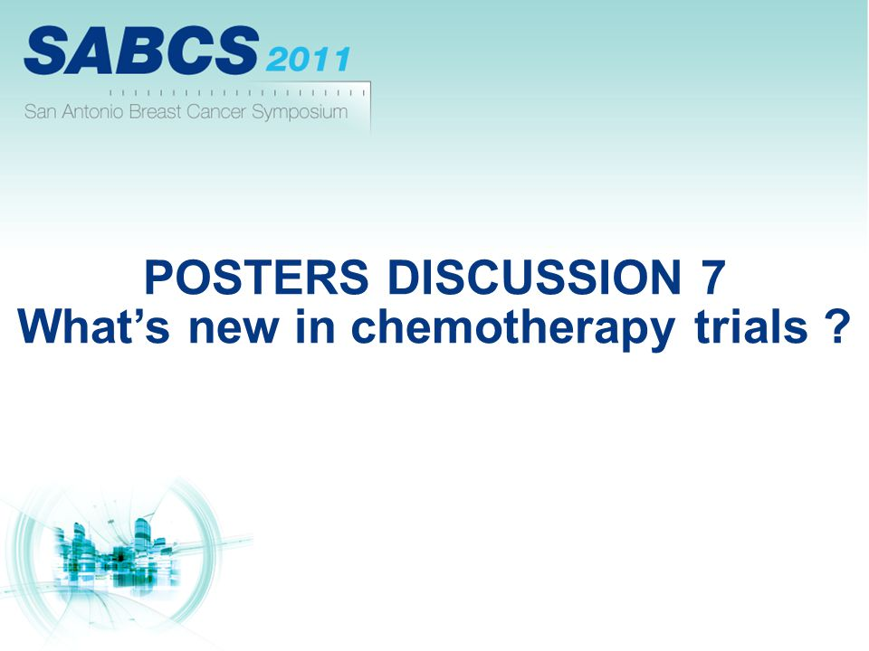 POSTERS DISCUSSION 7 What's new in chemotherapy trials
