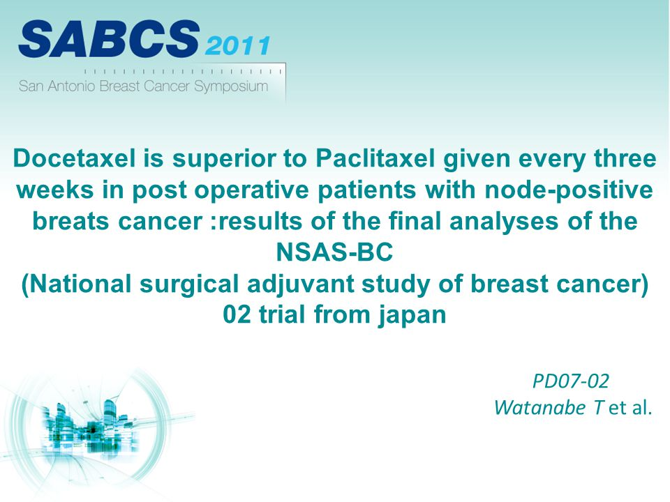 Docetaxel is superior to Paclitaxel given every three weeks in post operative patients with node-positive breats cancer :results of the final analyses of the NSAS-BC (National surgical adjuvant study of breast cancer) 02 trial from japan