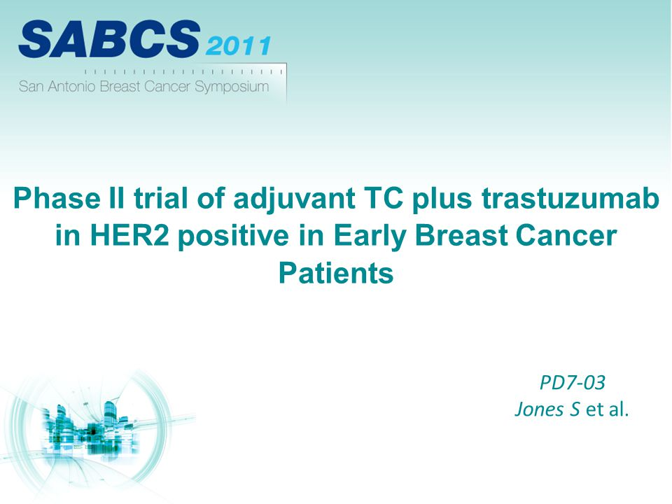 Phase II trial of adjuvant TC plus trastuzumab in HER2 positive in Early Breast Cancer Patients