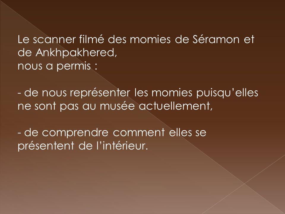 Le scanner filmé des momies de Séramon et de Ankhpakhered,