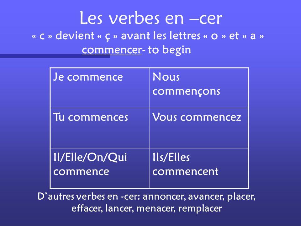 Les verbes en –cer « c » devient « ç » avant les lettres « o » et « a » commencer- to begin