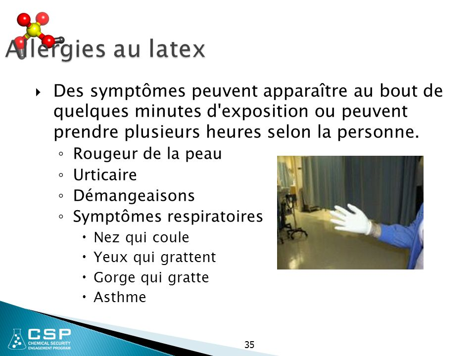 Allergies au latex Des symptômes peuvent apparaître au bout de quelques minutes d exposition ou peuvent prendre plusieurs heures selon la personne.