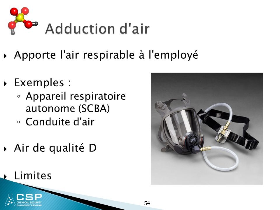 Adduction d air Apporte l air respirable à l employé Exemples :