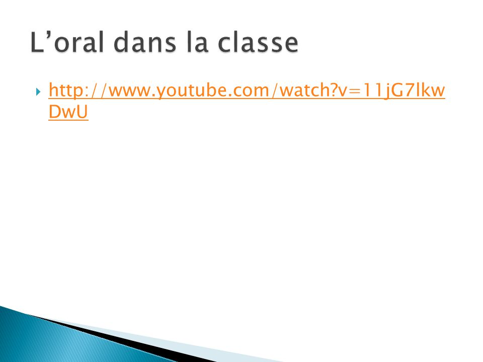 L'oral dans la classe http://www.youtube.com/watch v=11jG7lkw DwU