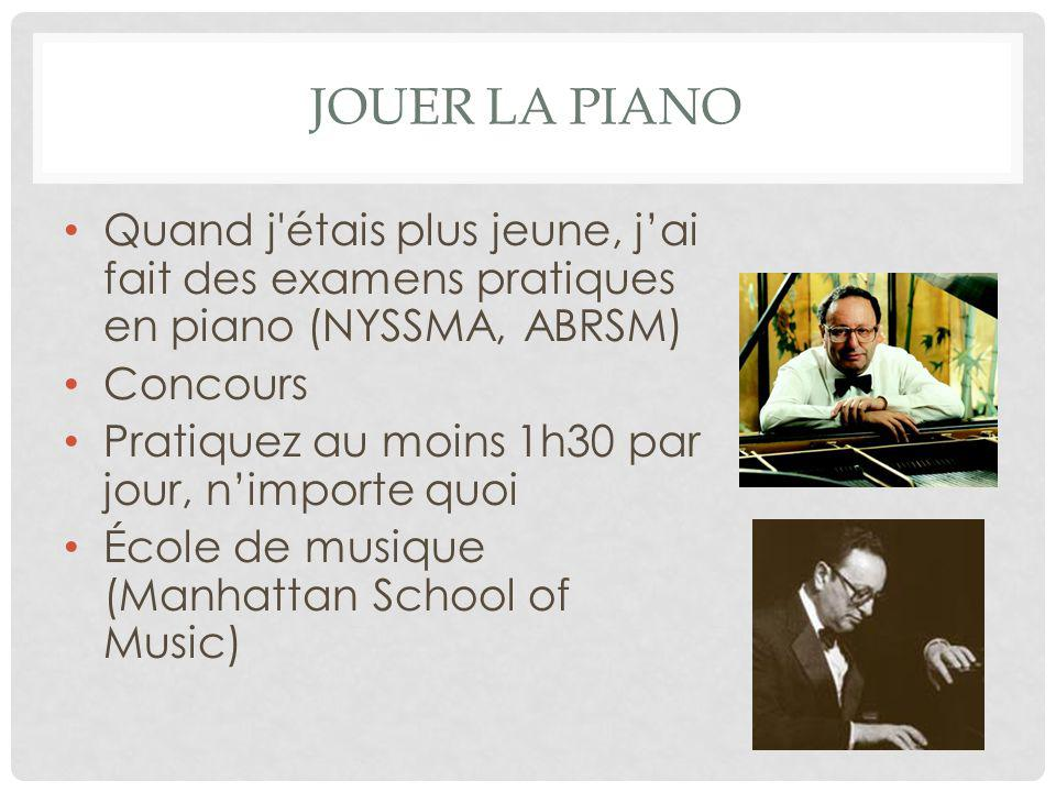 Jouer la piano Quand j étais plus jeune, j'ai fait des examens pratiques en piano (NYSSMA, ABRSM) Concours.