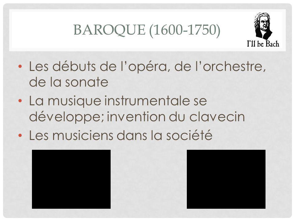Baroque (1600-1750) Les débuts de l'opéra, de l'orchestre, de la sonate. La musique instrumentale se développe; invention du clavecin.
