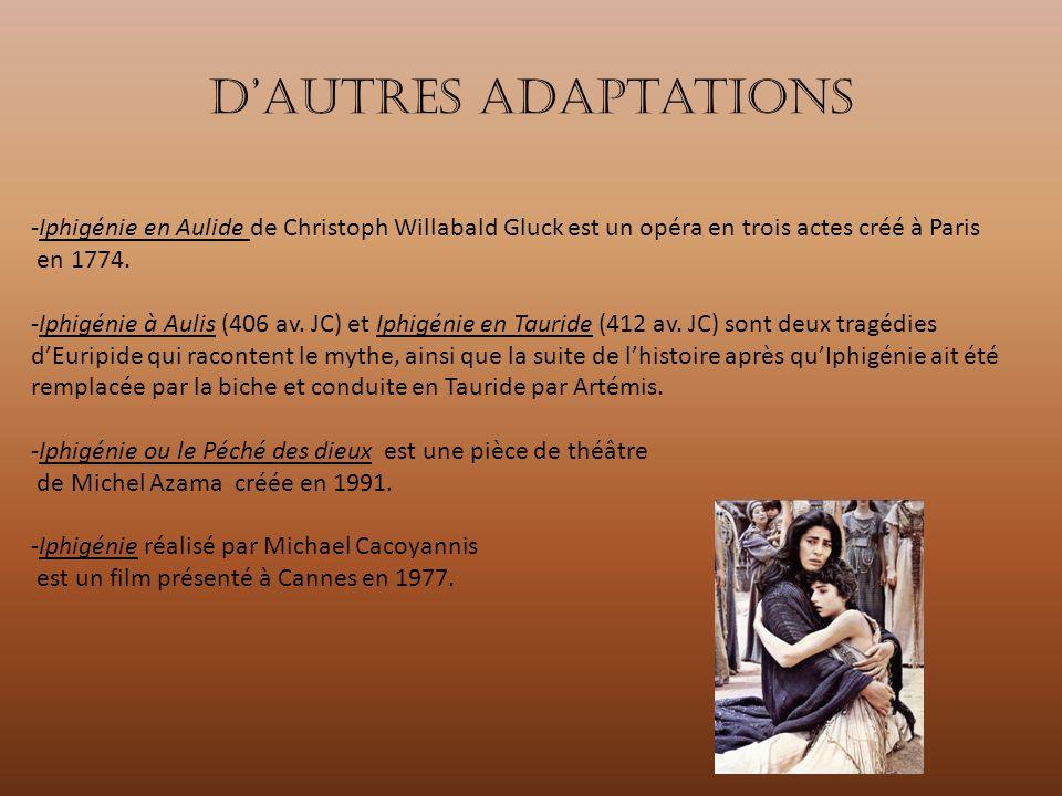 D'autres adaptations -Iphigénie en Aulide de Christoph Willabald Gluck est un opéra en trois actes créé à Paris en 1774.