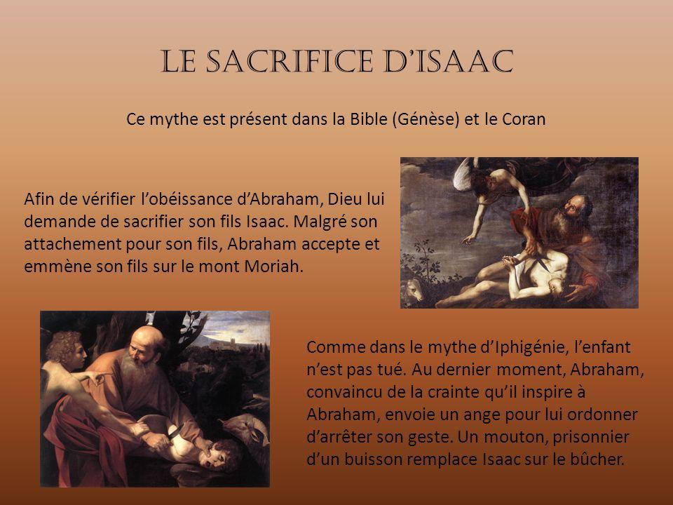Le sacrifice d'Isaac Ce mythe est présent dans la Bible (Génèse) et le Coran.