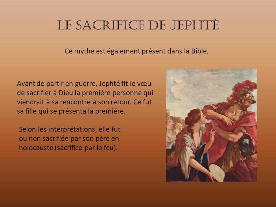 Le sacrifice de Jephté Ce mythe est également présent dans la Bible.